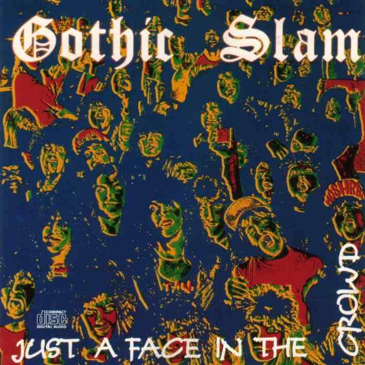 Gothic Slam - Just A Face In The Crowd